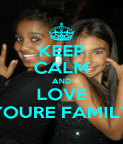 KEEP CALM AND LOVE YOURE FAMILY - Personalised Poster A1 size