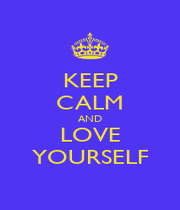KEEP CALM AND LOVE YOURSELF - Personalised Poster A4 size