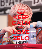 KEEP CALM AND LOVE ZELO - Personalised Poster A1 size