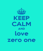 KEEP CALM AND love zero one - Personalised Poster A1 size