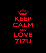 KEEP CALM AND LOVE ZIZU - Personalised Poster A1 size