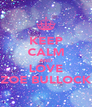 KEEP CALM AND LOVE ZOE BULLOCK - Personalised Poster A4 size