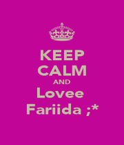 KEEP CALM AND Lovee  Fariida ;* - Personalised Poster A1 size