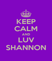 KEEP CALM AND LUV SHANNON - Personalised Poster A1 size
