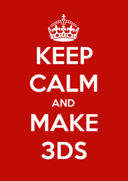 KEEP CALM AND MAKE 3DS - Personalised Poster A1 size