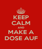 KEEP CALM AND MAKE A DOSE AUF - Personalised Poster A1 size