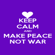 KEEP CALM AND MAKE PEACE NOT WAR - Personalised Poster A1 size