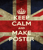 KEEP CALM AND MAKE POSTER - Personalised Poster A1 size