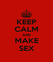 KEEP CALM AND MAKE SEX - Personalised Poster A1 size