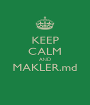 KEEP CALM AND MAKLER.md  - Personalised Poster A4 size