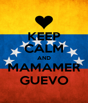 KEEP CALM AND MAMAMER GUEVO - Personalised Poster A4 size