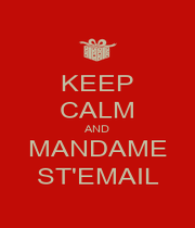 KEEP CALM AND MANDAME ST'EMAIL - Personalised Poster A4 size