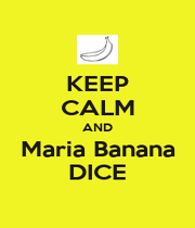 KEEP CALM AND  Maria Banana  DICE - Personalised Poster A4 size