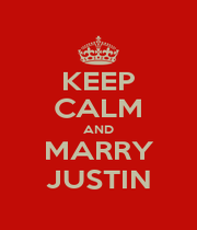 KEEP CALM AND MARRY JUSTIN - Personalised Poster A4 size