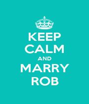 KEEP CALM AND MARRY ROB - Personalised Poster A1 size
