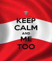 KEEP CALM AND ME TOO - Personalised Poster A1 size
