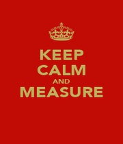 KEEP CALM AND MEASURE  - Personalised Poster A1 size