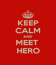 KEEP CALM AND  MEET  HERO - Personalised Poster A4 size