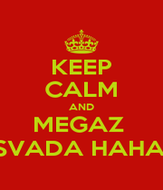 KEEP CALM AND MEGAZ  ISVADA HAHA!! - Personalised Poster A4 size