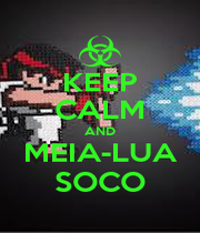 KEEP CALM AND MEIA-LUA SOCO - Personalised Poster A1 size