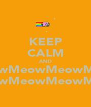 KEEP CALM AND MeowMeowMeowMeowMeowMeowMeowMeow MeowMeowMeowMeowMeowMeow - Personalised Poster A1 size