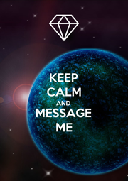 KEEP CALM AND MESSAGE ME - Personalised Poster A1 size