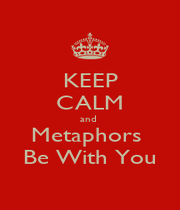 KEEP CALM and  Metaphors  Be With You - Personalised Poster A1 size