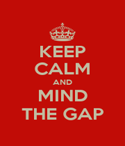 KEEP CALM AND MIND THE GAP - Personalised Poster A1 size