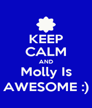 KEEP CALM AND Molly Is AWESOME :) - Personalised Poster A4 size