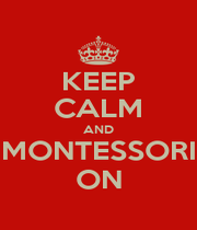 KEEP CALM AND MONTESSORI ON - Personalised Poster A1 size