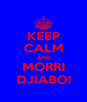 KEEP CALM AND MORRI DJIABO! - Personalised Poster A4 size