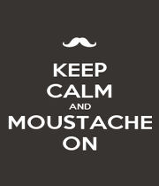 KEEP CALM AND MOUSTACHE ON - Personalised Poster A1 size