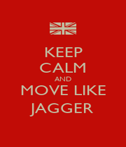 KEEP CALM AND MOVE LIKE JAGGER - Personalised Poster A1 size
