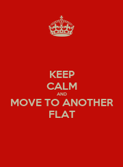 KEEP CALM AND MOVE TO ANOTHER FLAT - Personalised Poster A4 size