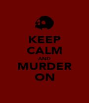 KEEP CALM AND MURDER ON - Personalised Poster A1 size