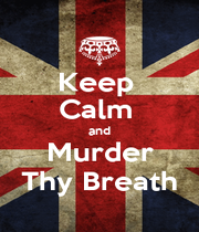 Keep  Calm  and Murder Thy Breath - Personalised Poster A1 size
