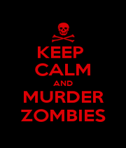 KEEP  CALM AND MURDER ZOMBIES - Personalised Poster A1 size