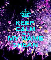KEEP  CALM AND MY NAME SHEAN - Personalised Poster A4 size