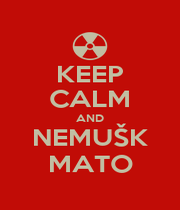 KEEP CALM AND NEMUŠK MATO - Personalised Poster A1 size