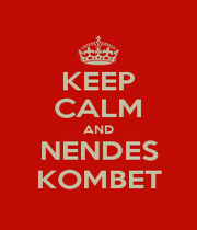 KEEP CALM AND NENDES KOMBET - Personalised Poster A4 size