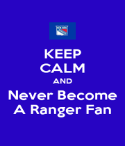 KEEP CALM AND Never Become A Ranger Fan - Personalised Poster A1 size