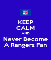 KEEP CALM AND Never Become A Rangers Fan - Personalised Poster A1 size