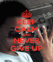 KEEP CALM AND NEVER GIVE UP - Personalised Poster A1 size