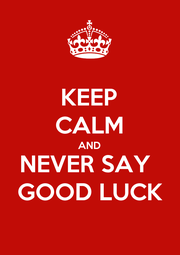 KEEP CALM AND NEVER SAY  GOOD LUCK - Personalised Poster A1 size
