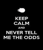 KEEP CALM AND NEVER TELL ME THE ODDS - Personalised Poster A1 size