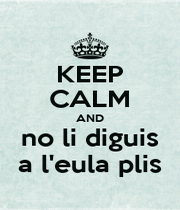 KEEP CALM AND no li diguis a l'eula plis - Personalised Poster A1 size