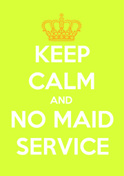 KEEP CALM AND NO MAID SERVICE - Personalised Poster A1 size