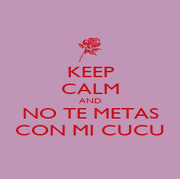 KEEP CALM AND NO TE METAS CON MI CUCU - Personalised Poster A1 size