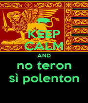 KEEP CALM AND no teron sì polenton - Personalised Poster A1 size