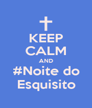 KEEP CALM AND #Noite do Esquisito - Personalised Poster A1 size